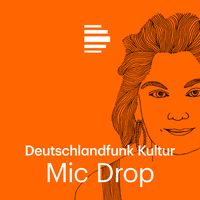 Mic Drop - Deutschlandfunk Kultur
