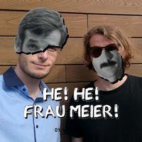 He! He! Frau Meier!