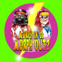 Morph In Or Morph Out? A Power Rangers Podcast