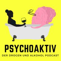 Psychoaktiv - Der Drogen und Alkohol Podcast