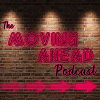 The Moving Ahead Podcast