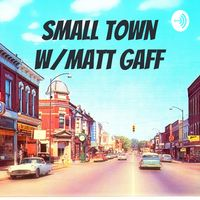 Small Town W/Matt Gaff