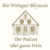Bio Weingut Bleyweis | Der Podcast über guten Wein