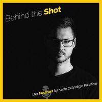 Behind the Shot - der Podcast für selbstständige Kreative