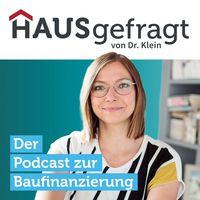 Hausgefragt von Dr. Klein: Der Podcast zur Baufinanzierung