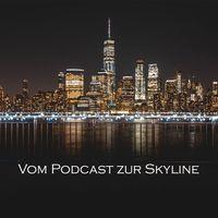 Vom Podcast zur Skyline