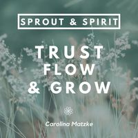 Sprout & Spirit - Trust, Flow & Grow | Your podcast about mindfulness, self-development & health