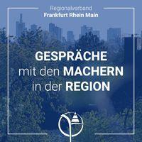 Regionalverband Frankfurt Rhein Main –Gespräche mit den Machern in der Region