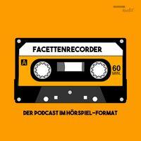 Facettenrecorder - Podcasts im Hörspiel-Format