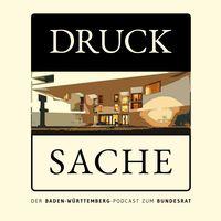 DRUCK SACHE - Der Baden-Württemberg Podcast zum Bundesrat
