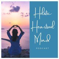 Holistic Heartsoul Mind - Der Podcast für dein erfülltes Leben