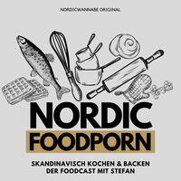 NORDIC FOODPORN - Skandinavisch Kochen & Backen - Der Foodcast mit Stefan