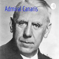 Admiral Canaris: Agent im Widerstand gegen Hitler?