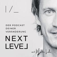 NEXT LEVEL - Der Podcast Deiner Veränderung