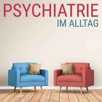 Psychiatrie im Alltag