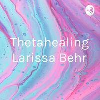 Thetahealing Larissa Behr
