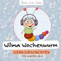 Wilma Wochenwurm - (Lern-) Geschichten für Kinder