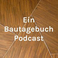 Ein Bautagebuch Podcast