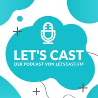 Let's Cast - Der Podcast