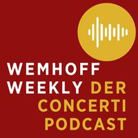 Wemhoff weekly - Der concerti-Podcast