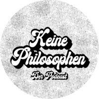 Keine Philosophen - Der Podcast