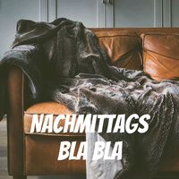 Nachmittags BLA BLA