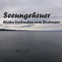 SeeUngeheuer - Wahre Verbrechen vom Bodensee