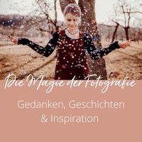 Die Magie der Fotografie - Gedanken, Geschichten & Inspiration