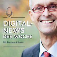 Digital News der Woche mit Dr. Torsten Schwarz