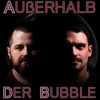 Außerhalb der Bubble