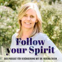 Follow your Spirit | Für Veränderung und die Leichtigkeit des Seins mit Dr. Verena Thiem