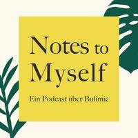 Notes to Myself - Ein Podcast über Bulimie
