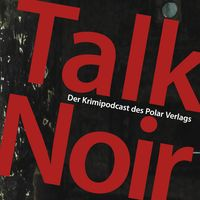 Talk Noir der Krimipodcast des Polar Verlags