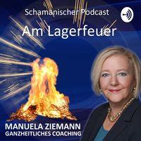 Am Lagerfeuer - schamanischer Podcast mit Manuela Ziemann
