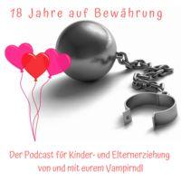 18 Jahre auf Bewährung - der Erziehungspodcast mit Biss
