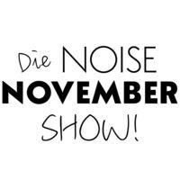 Die NOISE NOVEMBER Show