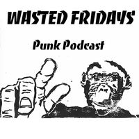 Wasted Fridays Punk Podcast