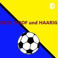 Dick, Doof und Haarig-Der Fußball Podcast
