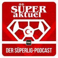 SÜPER AKTÜEL – Der SüperLig-Podcast