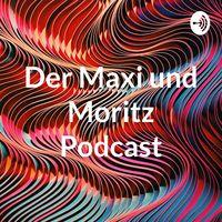 Der Maxi und Moritz Podcast