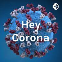 Hey Corona