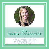 Der Ernährungspodcast | Bewusste Ernährung und Achtsamkeit für mehr Wohlbefinden