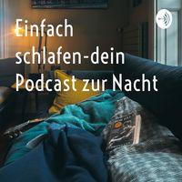 Einfach schlafen-dein Podcast zur Nacht