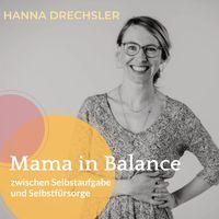 Mama in Balance - zwischen Selbstaufgabe und Selbstfürsorge