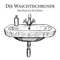 Die Waschtischrunde - Der Podcast zur Krise