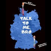Talk to me Bro!