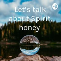 Let's talk about Spirit, honey