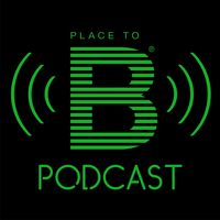 PLACE TO B Podcast