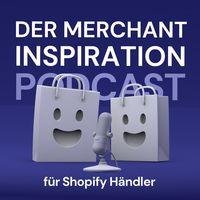 Der Merchant Inspiration Podcast für Shopify Händler