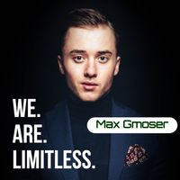 WE. ARE. LIMITLESS. by Max Gmoser